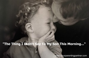 The Thing I Didn't Say To My Son This Morning